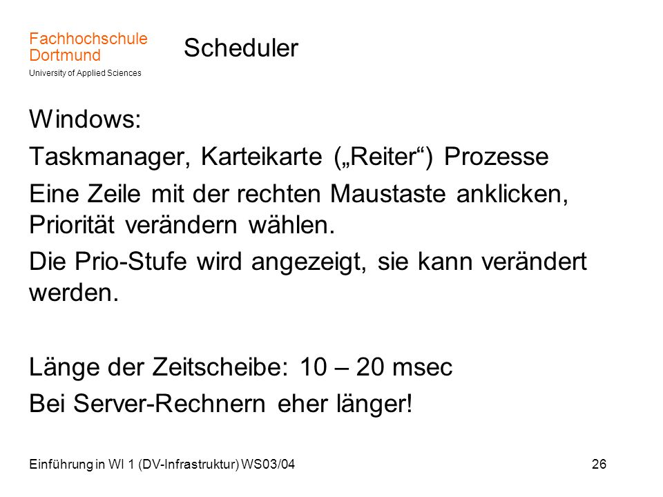 Fachhochschule Dortmund University of Applied Sciences Einführung in WI 1 (DV-Infrastruktur) WS03/0426 Scheduler Windows: Taskmanager, Karteikarte (Re