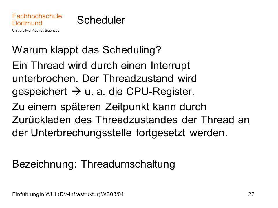 Fachhochschule Dortmund University of Applied Sciences Einführung in WI 1 (DV-Infrastruktur) WS03/0427 Scheduler Warum klappt das Scheduling? Ein Thre