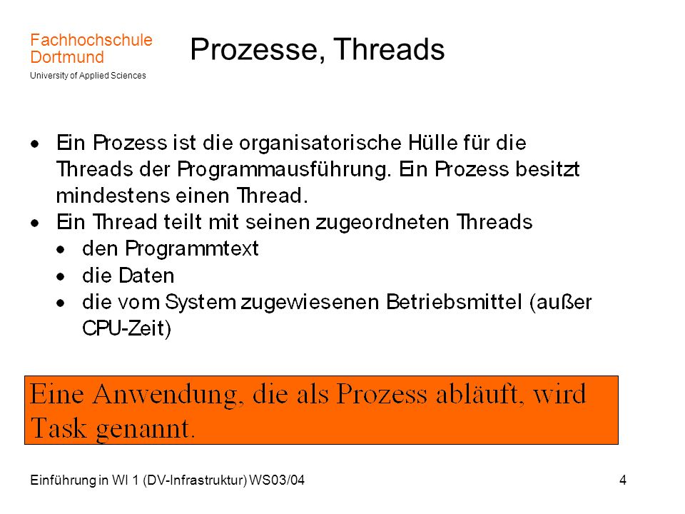 Fachhochschule Dortmund University of Applied Sciences Einführung in WI 1 (DV-Infrastruktur) WS03/044 Prozesse, Threads