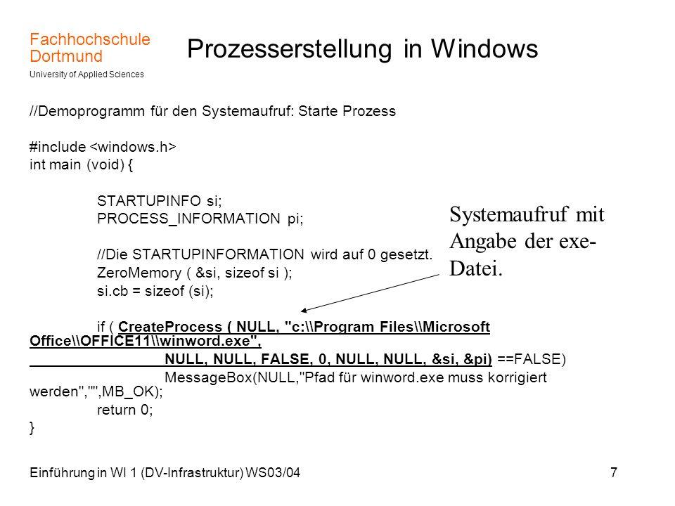Fachhochschule Dortmund University of Applied Sciences Einführung in WI 1 (DV-Infrastruktur) WS03/048 Prozesserstellung in UNIX Das Beispielprogramm bildet auf einfachste Weise ein Kommandozeilenprogramm (Shell) nach.
