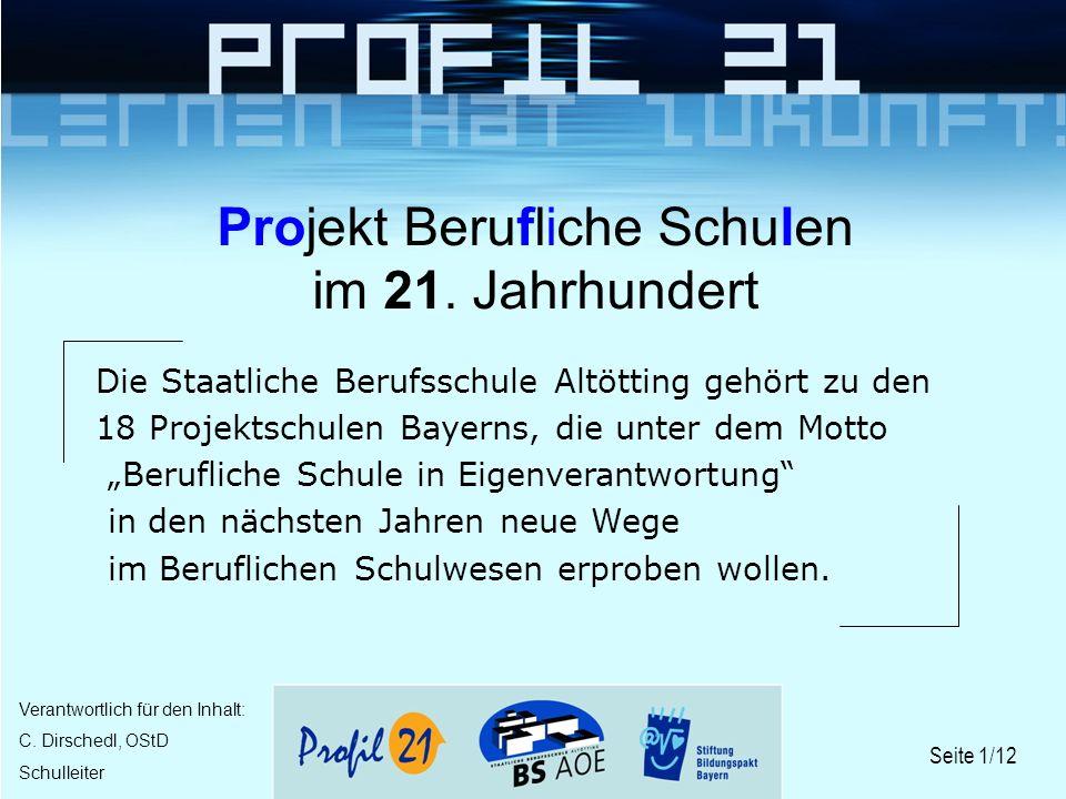 Seite 1/12 Verantwortlich für den Inhalt: C. Dirschedl, OStD Schulleiter Projekt Berufliche Schulen im 21. Jahrhundert Die Staatliche Berufsschule Alt