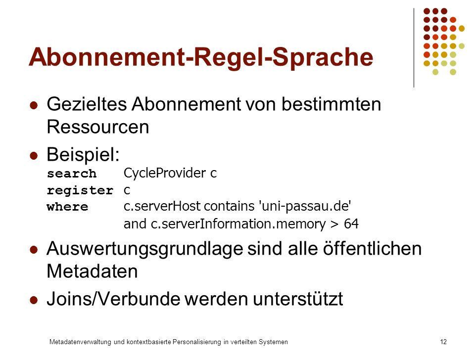 Metadatenverwaltung und kontextbasierte Personalisierung in verteilten Systemen12 Abonnement-Regel-Sprache Gezieltes Abonnement von bestimmten Ressour