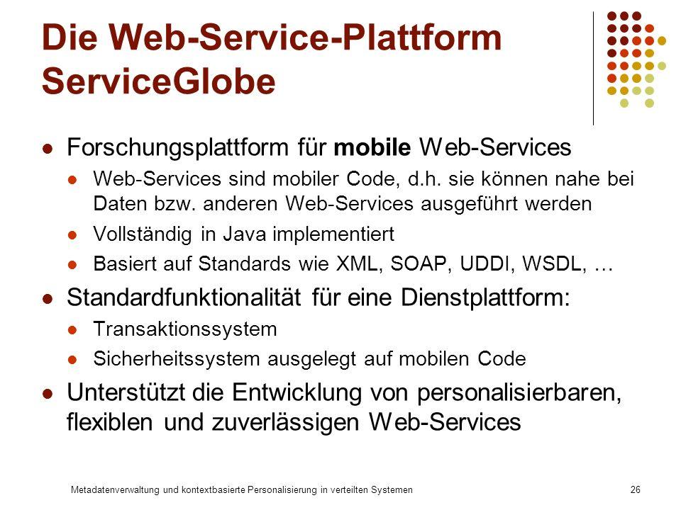 Metadatenverwaltung und kontextbasierte Personalisierung in verteilten Systemen26 Die Web-Service-Plattform ServiceGlobe Forschungsplattform für mobil