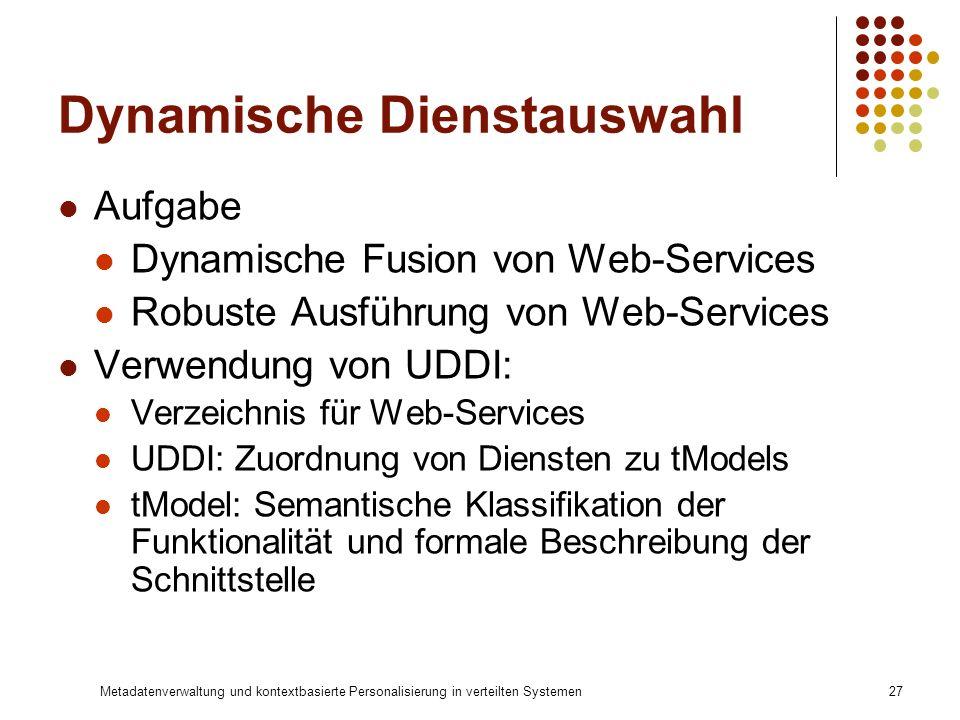 Metadatenverwaltung und kontextbasierte Personalisierung in verteilten Systemen27 Dynamische Dienstauswahl Aufgabe Dynamische Fusion von Web-Services