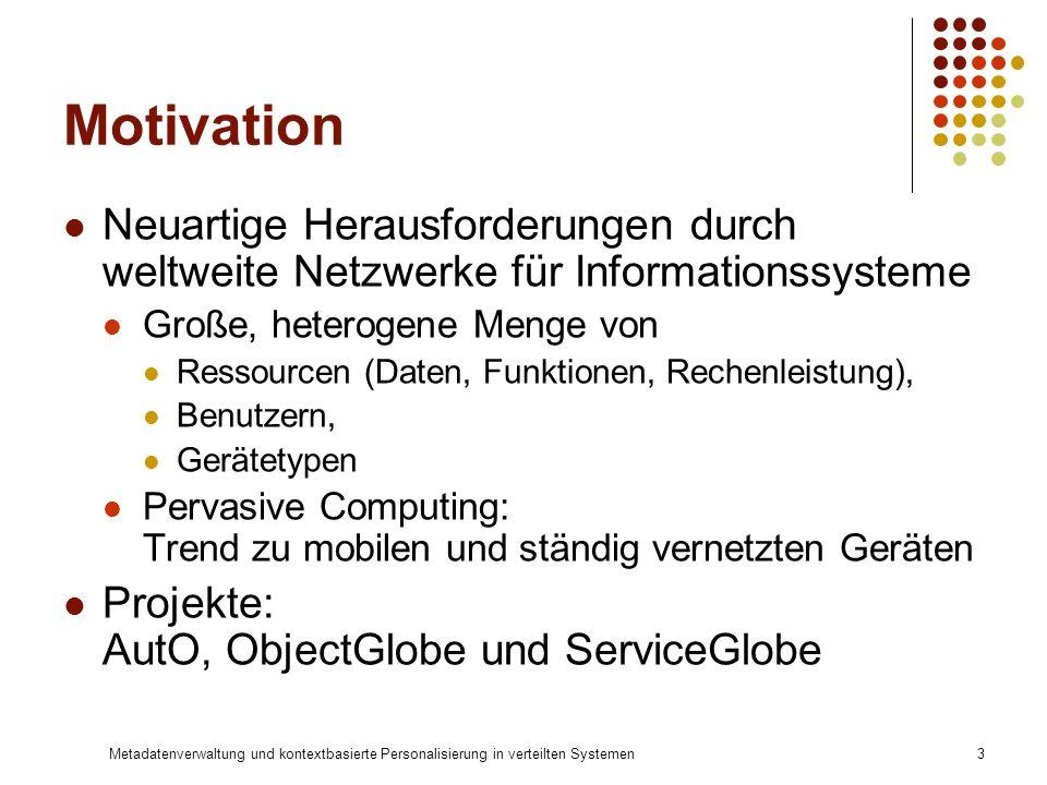 Metadatenverwaltung und kontextbasierte Personalisierung in verteilten Systemen3 Motivation Neuartige Herausforderungen durch weltweite Netzwerke für