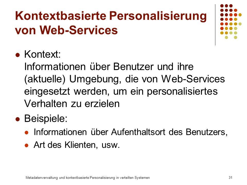 Metadatenverwaltung und kontextbasierte Personalisierung in verteilten Systemen31 Kontextbasierte Personalisierung von Web-Services Kontext: Informati