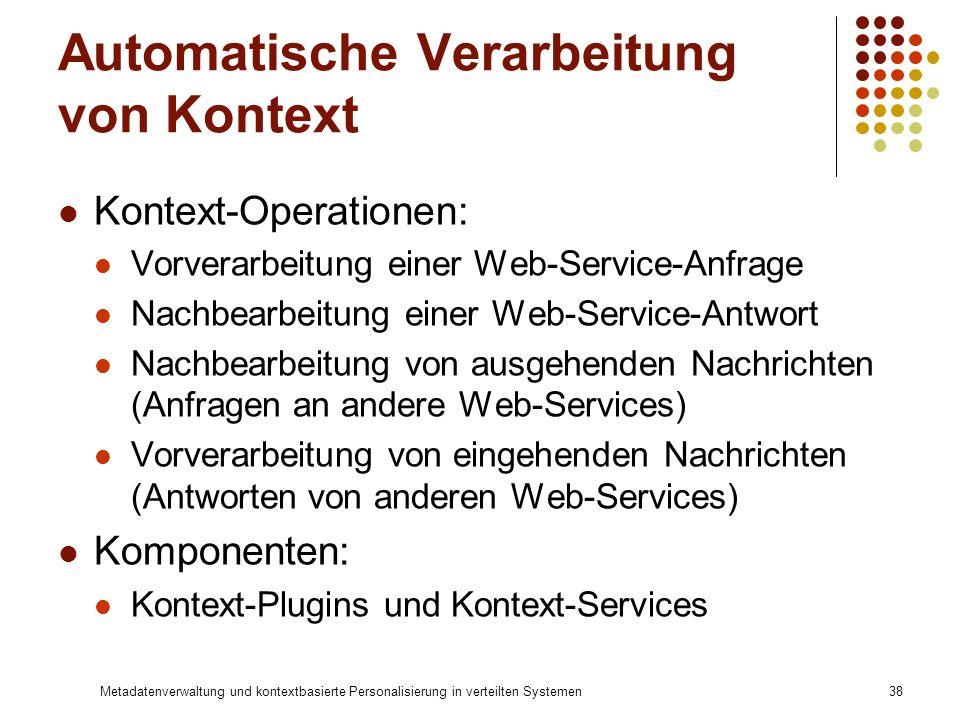 Metadatenverwaltung und kontextbasierte Personalisierung in verteilten Systemen38 Automatische Verarbeitung von Kontext Kontext-Operationen: Vorverarb