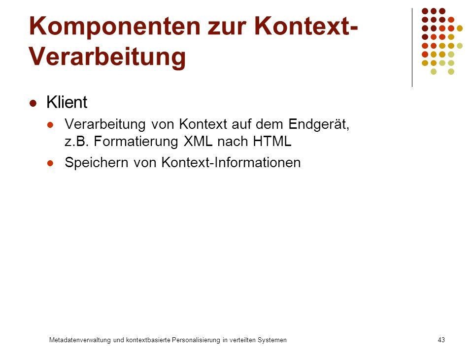 Metadatenverwaltung und kontextbasierte Personalisierung in verteilten Systemen43 Komponenten zur Kontext- Verarbeitung Klient Verarbeitung von Kontex