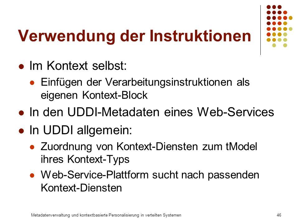 Metadatenverwaltung und kontextbasierte Personalisierung in verteilten Systemen46 Verwendung der Instruktionen Im Kontext selbst: Einfügen der Verarbe