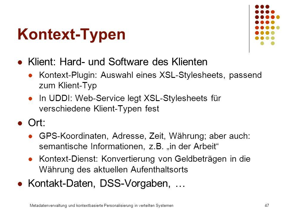Metadatenverwaltung und kontextbasierte Personalisierung in verteilten Systemen47 Kontext-Typen Klient: Hard- und Software des Klienten Kontext-Plugin