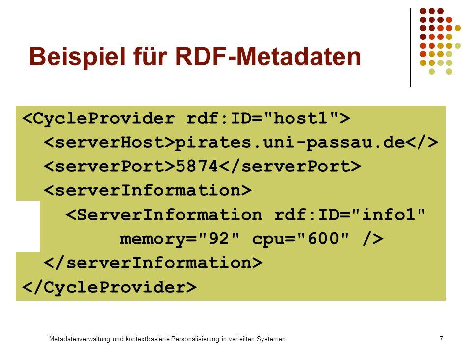 Metadatenverwaltung und kontextbasierte Personalisierung in verteilten Systemen7 Beispiel für RDF-Metadaten pirates.uni-passau.de 5874 <ServerInformat