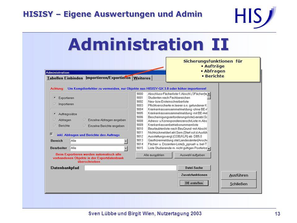 Sven Lübbe und Birgit Wien, Nutzertagung 2003 14 HISISY – Eigene Auswertungen und Admin ISYAdm als Zusatz-Tool ISYAdmMit ISYAdm gibt es zusätzliche Funktionen wie: Zugriff auf das Datenbankfenster sperren Aufträge schützen Umstellung von ISY für SOS/POS/ZUL, BAU oder SVA Das Tool wird mit ISY als eigene Anwendung ausgeliefert.