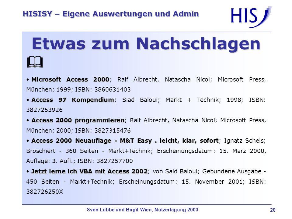Sven Lübbe und Birgit Wien, Nutzertagung 2003 21 HISISY – Eigene Auswertungen und Admin Vielen Dank für Ihre Aufmerksamkeit und weiterhin viel Spass auf der Nutzertagung 2003!
