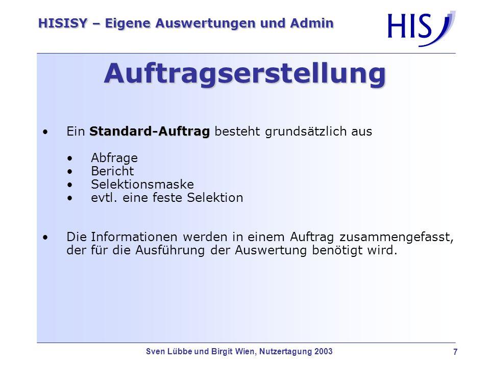 Sven Lübbe und Birgit Wien, Nutzertagung 2003 8 HISISY – Eigene Auswertungen und Admin Auftragsverwaltung I AbfrageAbfrage BerichtBericht
