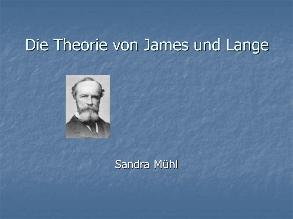 Die Theorie von James und Lange Sandra Mühl