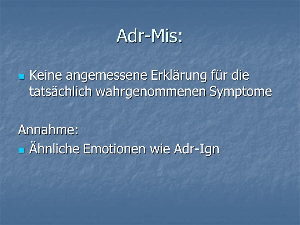 Adr-Mis: Keine angemessene Erklärung für die tatsächlich wahrgenommenen Symptome Keine angemessene Erklärung für die tatsächlich wahrgenommenen Sympto