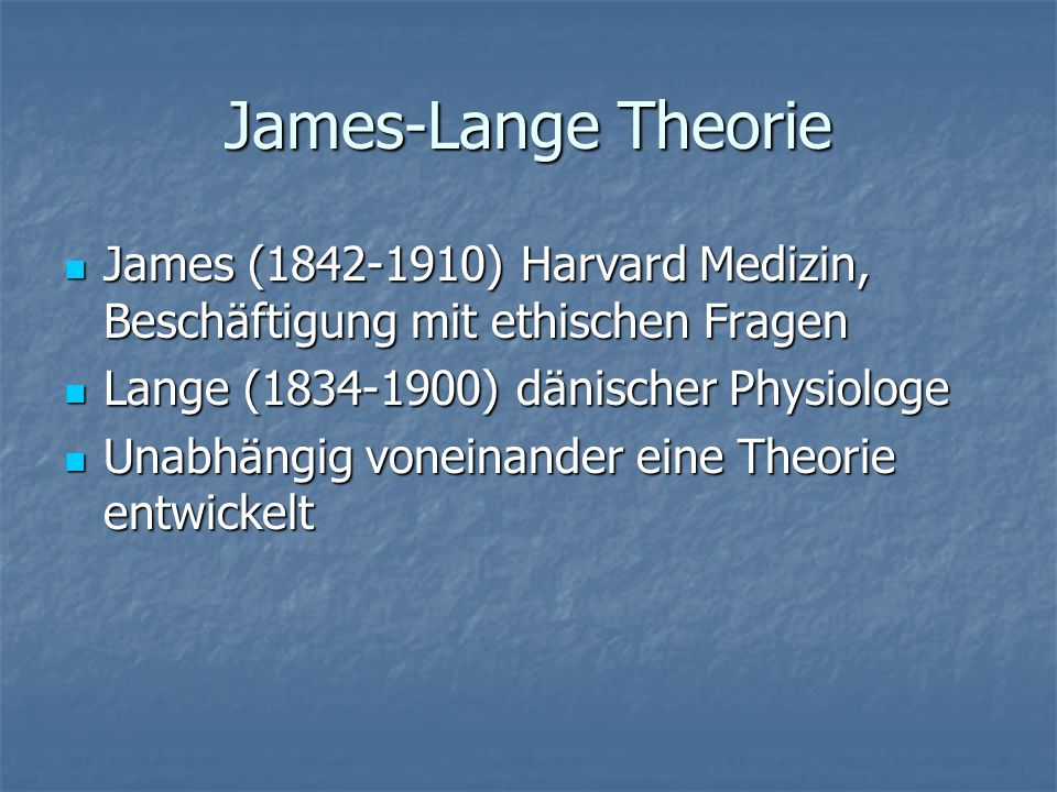 James-Lange Theorie James (1842-1910) Harvard Medizin, Beschäftigung mit ethischen Fragen James (1842-1910) Harvard Medizin, Beschäftigung mit ethisch