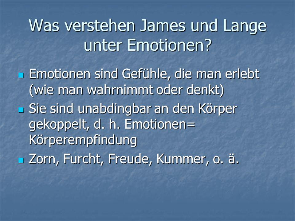 Was verstehen James und Lange unter Emotionen? Emotionen sind Gefühle, die man erlebt (wie man wahrnimmt oder denkt) Emotionen sind Gefühle, die man e