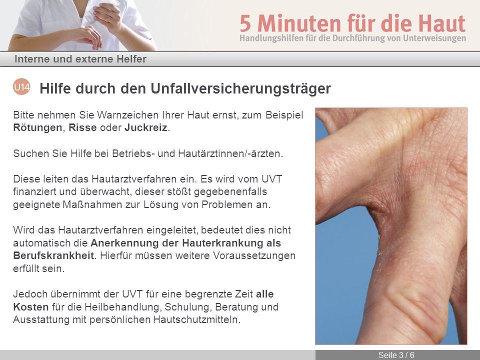 Interne und externe Helfer Hilfe durch den Unfallversicherungsträger Seite 3 / 6 Bitte nehmen Sie Warnzeichen Ihrer Haut ernst, zum Beispiel Rötungen,