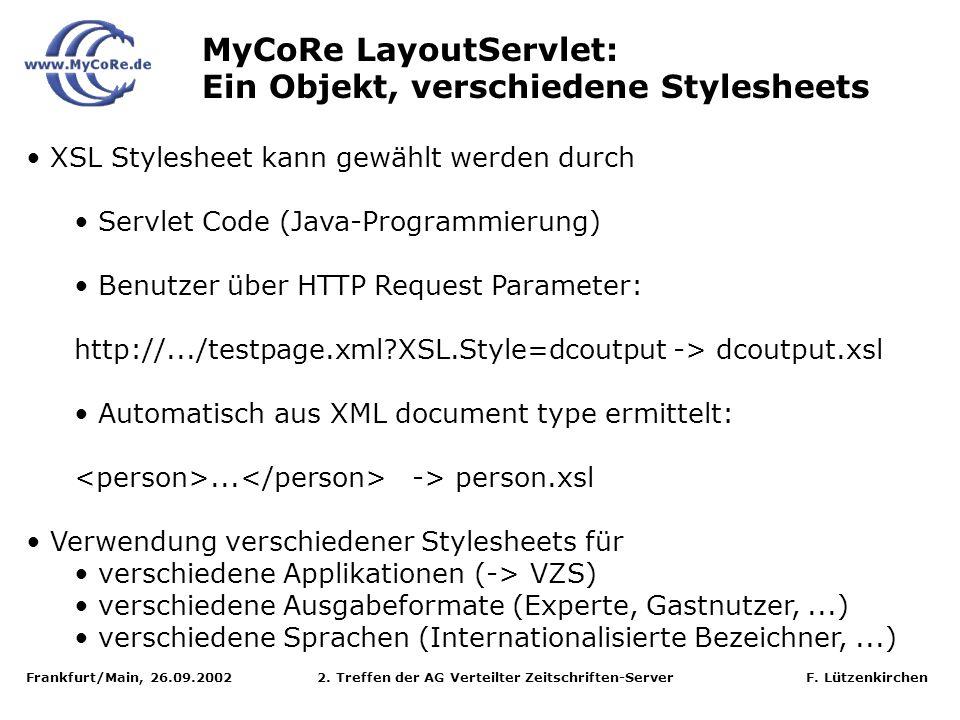 Frankfurt/Main, 26.09.2002 2. Treffen der AG Verteilter Zeitschriften-Server F. Lützenkirchen MyCoRe LayoutServlet: Ein Objekt, verschiedene Styleshee