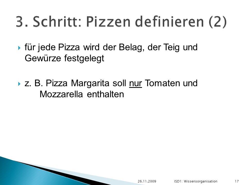 für jede Pizza wird der Belag, der Teig und Gewürze festgelegt z. B. Pizza Margarita soll nur Tomaten und Mozzarella enthalten 26.11.2009ISD1: Wissens