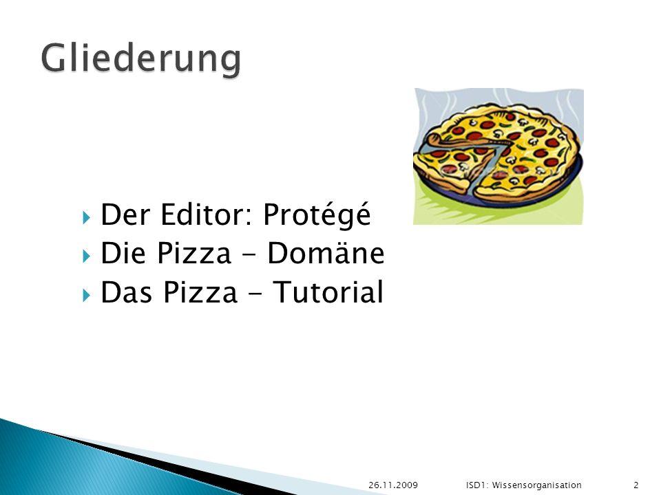 Der Editor: Protégé Die Pizza - Domäne Das Pizza - Tutorial 26.11.2009 2 ISD1: Wissensorganisation