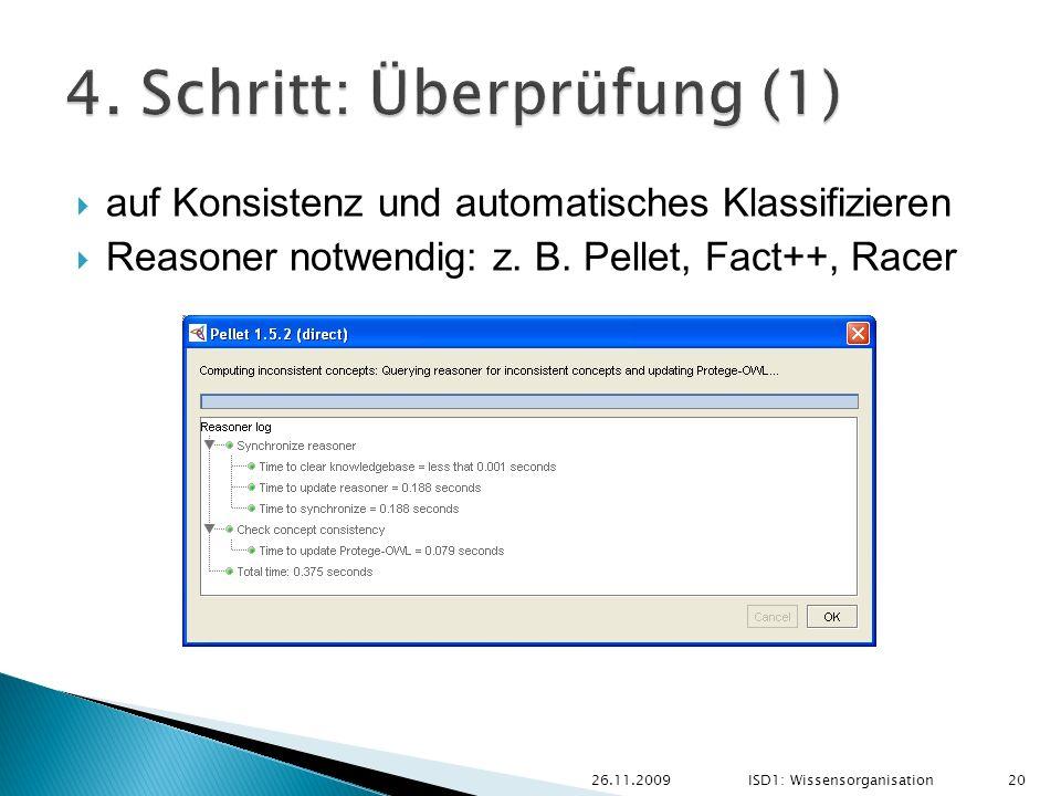 auf Konsistenz und automatisches Klassifizieren Reasoner notwendig: z. B. Pellet, Fact++, Racer 26.11.2009 20 ISD1: Wissensorganisation