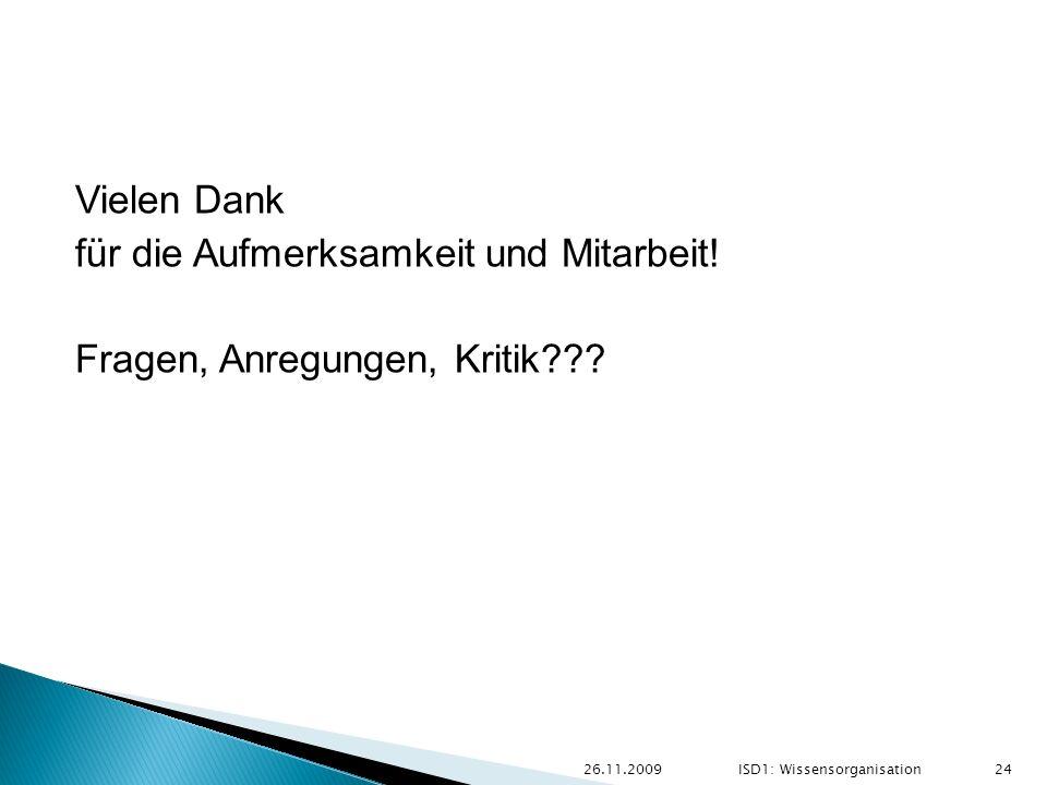 Vielen Dank für die Aufmerksamkeit und Mitarbeit! Fragen, Anregungen, Kritik??? 26.11.2009 24 ISD1: Wissensorganisation