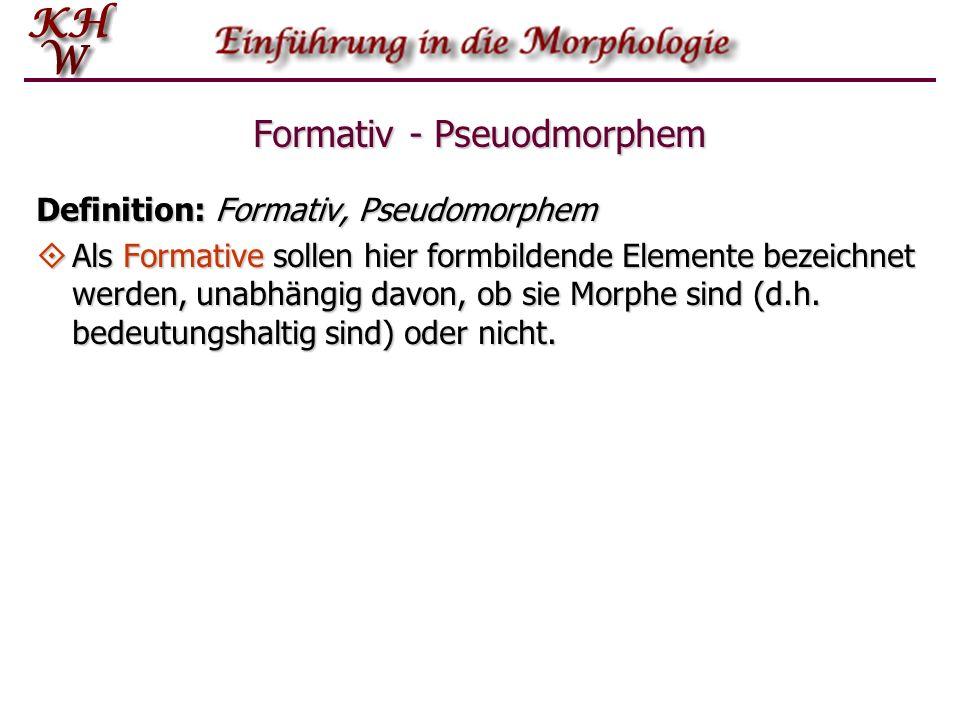Formativ - Pseuodmorphem Definition: Formativ, Pseudomorphem Als Formative sollen hier formbildende Elemente bezeichnet werden, unabhängig davon, ob s