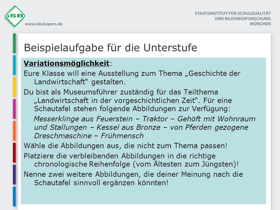 © ISB – Elisabeth Mayr Beispielaufgabe für die Unterstufe Variationsmöglichkeit: Eure Klasse will eine Ausstellung zum Thema Geschichte der Landwirtsc