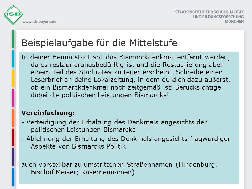 Beispielaufgabe für die Mittelstufe In deiner Heimatstadt soll das Bismarckdenkmal entfernt werden, da es restaurierungsbedürftig ist und die Restauri