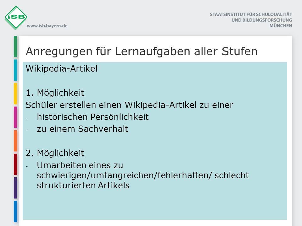 Anregungen für Lernaufgaben aller Stufen Wikipedia-Artikel 1. Möglichkeit Schüler erstellen einen Wikipedia-Artikel zu einer - historischen Persönlich