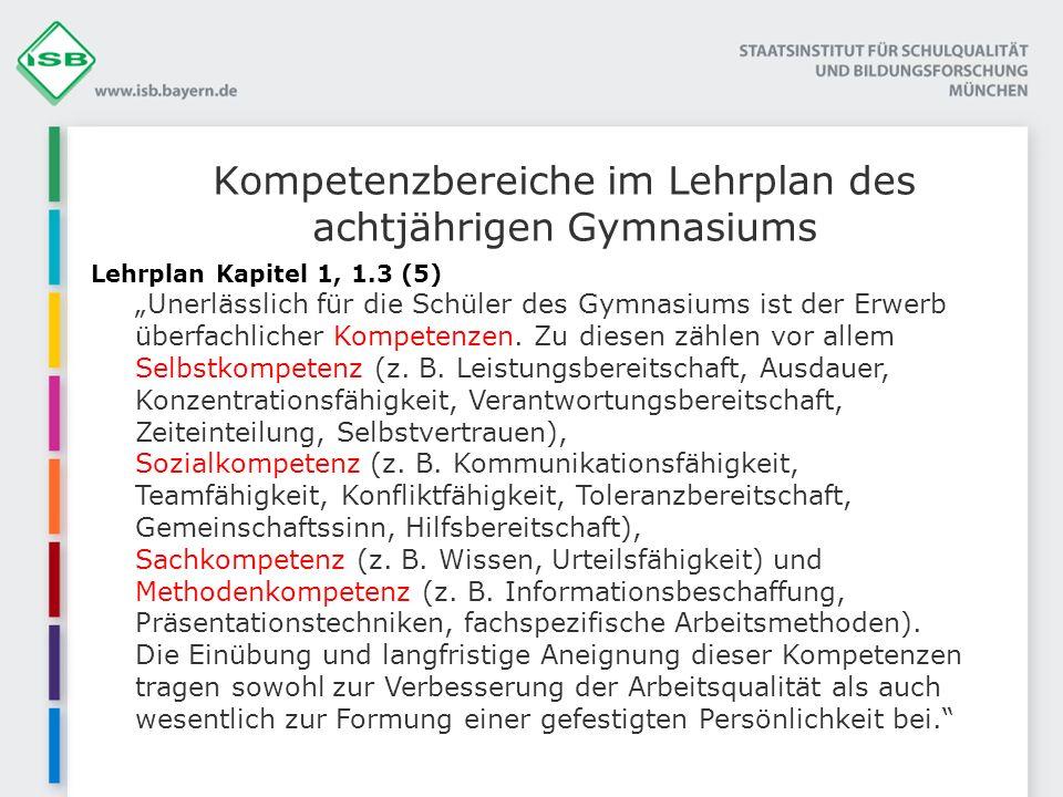 Lehrplan Kapitel 1, 1.3 (5) Unerlässlich für die Schüler des Gymnasiums ist der Erwerb überfachlicher Kompetenzen. Zu diesen zählen vor allem Selbstko