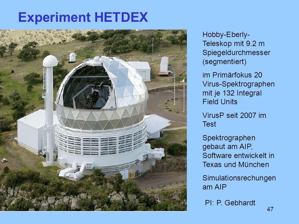 47 Hobby-Eberly- Teleskop mit 9.2 m Spiegeldurchmesser (segmentiert) im Primärfokus 20 Virus-Spektrographen mit je 132 Integral Field Units VirusP sei