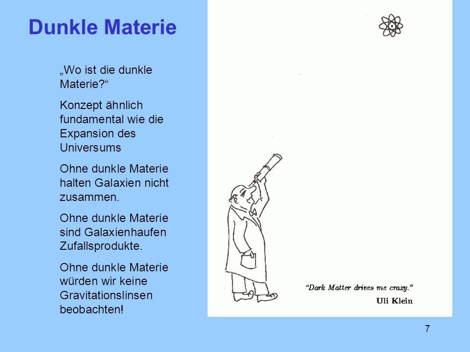 7 Dunkle Materie Wo ist die dunkle Materie? Konzept ähnlich fundamental wie die Expansion des Universums Ohne dunkle Materie halten Galaxien nicht zus