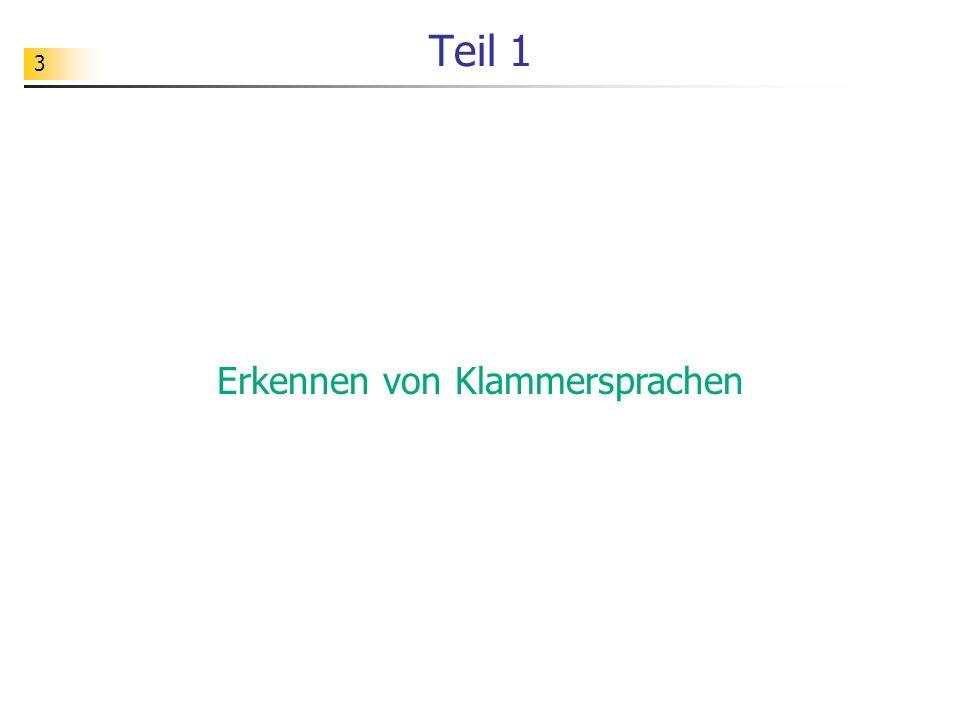 24 JFlap: Grammatik -> Kellerautomat Wir betrachten eine Grammatik für die Sprache L ab = {a n b n   n = 1, 2, 3,...} der Klammerausdrücke.