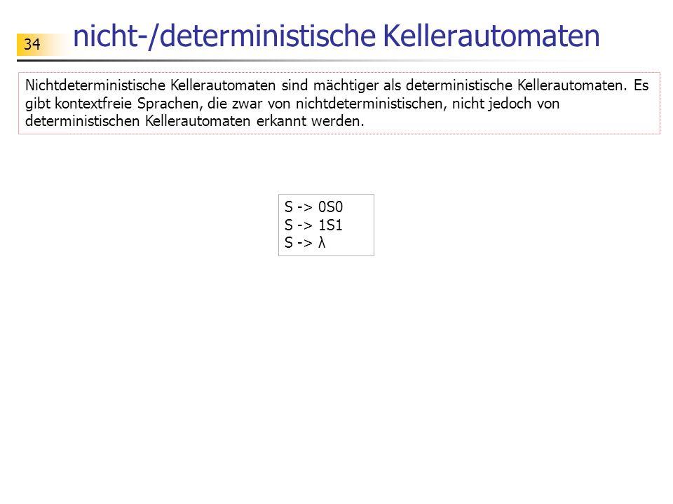 34 nicht-/deterministische Kellerautomaten Nichtdeterministische Kellerautomaten sind mächtiger als deterministische Kellerautomaten. Es gibt kontextf