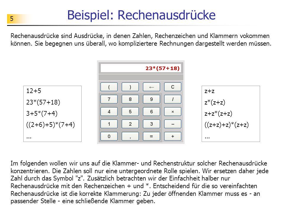 5 Beispiel: Rechenausdrücke Rechenausdrücke sind Ausdrücke, in denen Zahlen, Rechenzeichen und Klammern vokommen können. Sie begegnen uns überall, wo