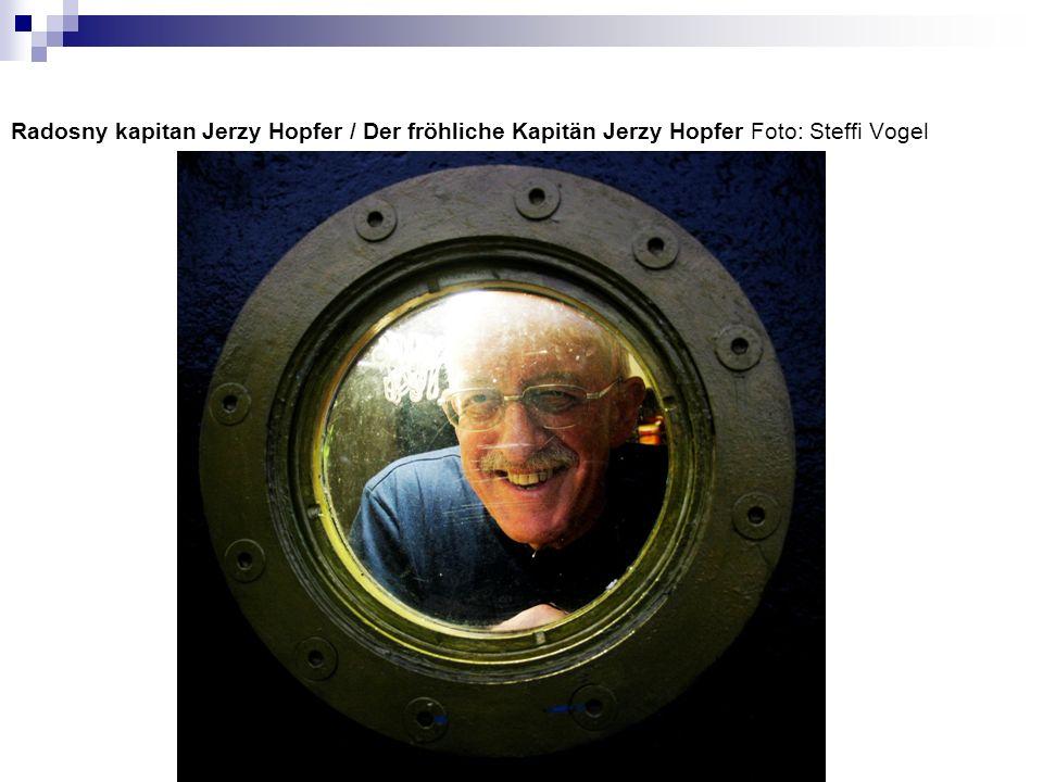 Radosny kapitan Jerzy Hopfer / Der fröhliche Kapitän Jerzy Hopfer Foto: Steffi Vogel