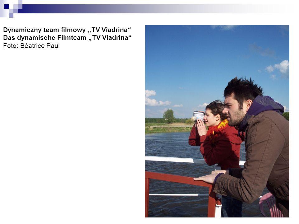 Dynamiczny team filmowy TV Viadrina Das dynamische Filmteam TV Viadrina Foto: Béatrice Paul