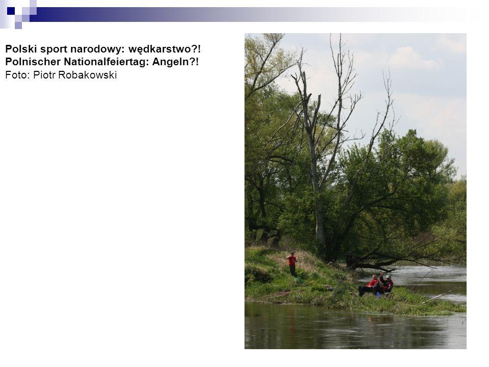 Polski sport narodowy: wędkarstwo?! Polnischer Nationalfeiertag: Angeln?! Foto: Piotr Robakowski