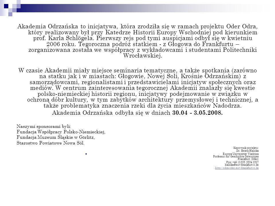 Akademia Odrzańska to inicjatywa, która zrodziła się w ramach projektu Oder Odra, który realizowany był przy Katedrze Historii Europy Wschodniej pod k