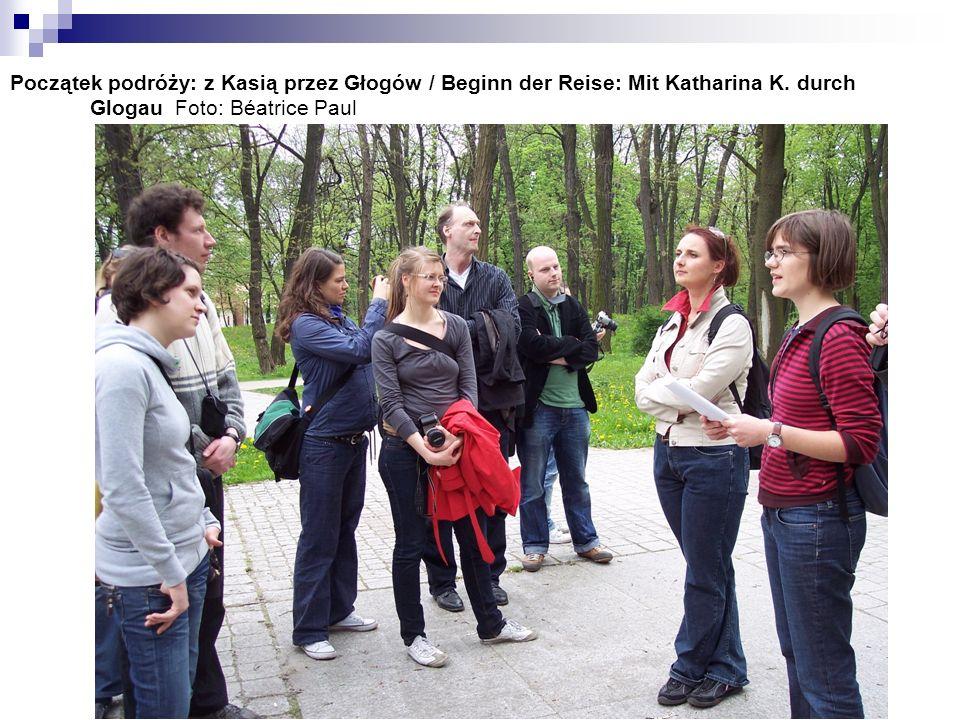 Początek podróży: z Kasią przez Głogów / Beginn der Reise: Mit Katharina K. durch Glogau Foto: Béatrice Paul