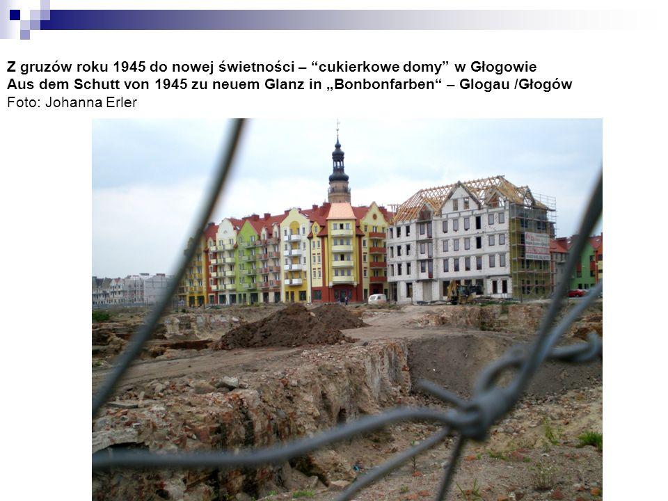 Z gruzów roku 1945 do nowej świetności – cukierkowe domy w Głogowie Aus dem Schutt von 1945 zu neuem Glanz in Bonbonfarben – Glogau /Głogów Foto: Joha