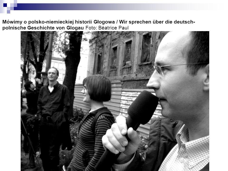Mówimy o polsko-niemieckiej historii Głogowa / Wir sprechen über die deutsch- polnische Geschichte von Glogau Foto: Béatrice Paul
