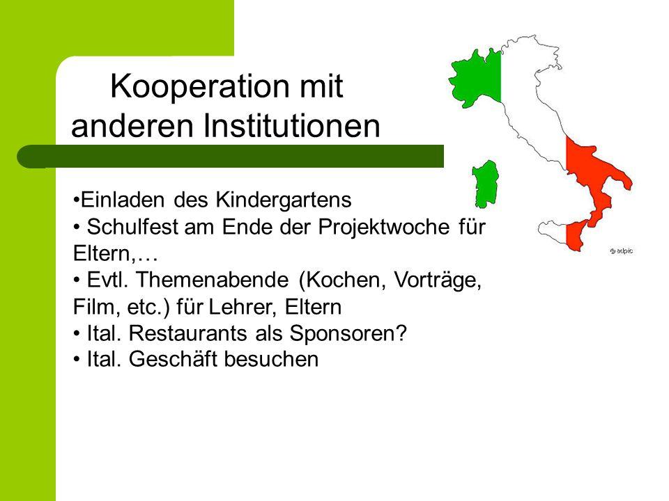 Einladen des Kindergartens Schulfest am Ende der Projektwoche für Eltern,… Evtl. Themenabende (Kochen, Vorträge, Film, etc.) für Lehrer, Eltern Ital.