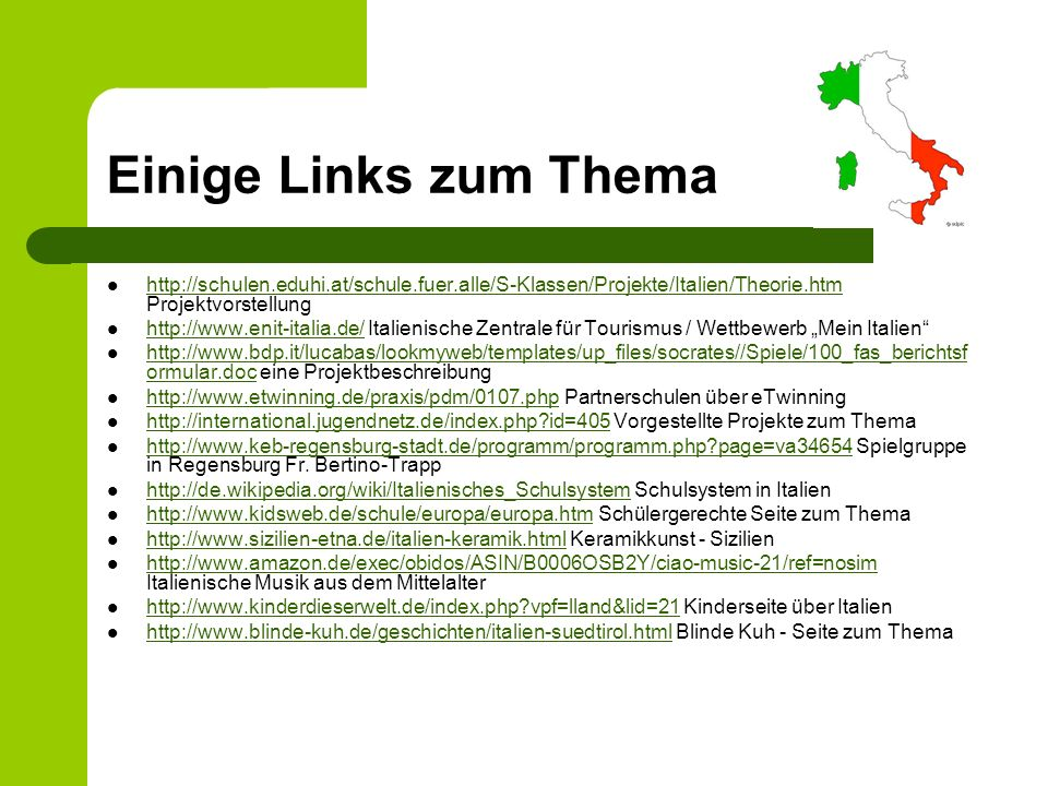 Einige Links zum Thema http://schulen.eduhi.at/schule.fuer.alle/S-Klassen/Projekte/Italien/Theorie.htm Projektvorstellung http://schulen.eduhi.at/schu