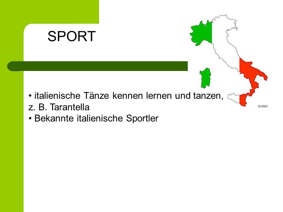 italienische Tänze kennen lernen und tanzen, z. B. Tarantella Bekannte italienische Sportler SPORT