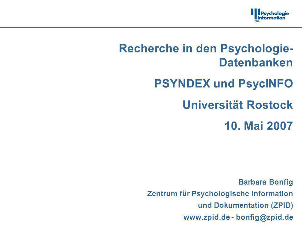 Recherche in den Psychologie- Datenbanken PSYNDEX und PsycINFO Universität Rostock 10. Mai 2007 Barbara Bonfig Zentrum für Psychologische Information