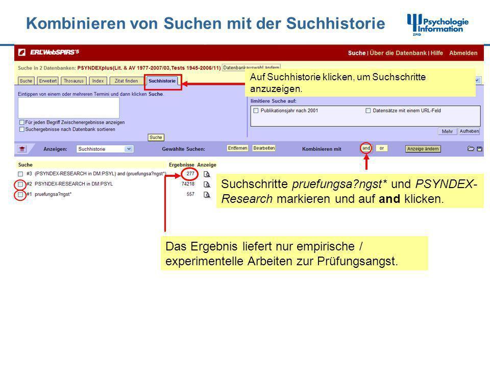 Kombinieren von Suchen mit der Suchhistorie Suchschritte pruefungsa?ngst* und PSYNDEX- Research markieren und auf and klicken. Auf Suchhistorie klicke